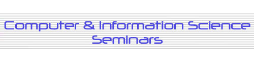 Computer and Information Science Seminars